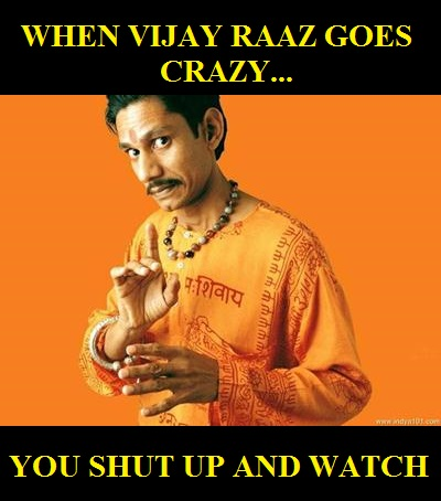 when vijay raaz goes crazy